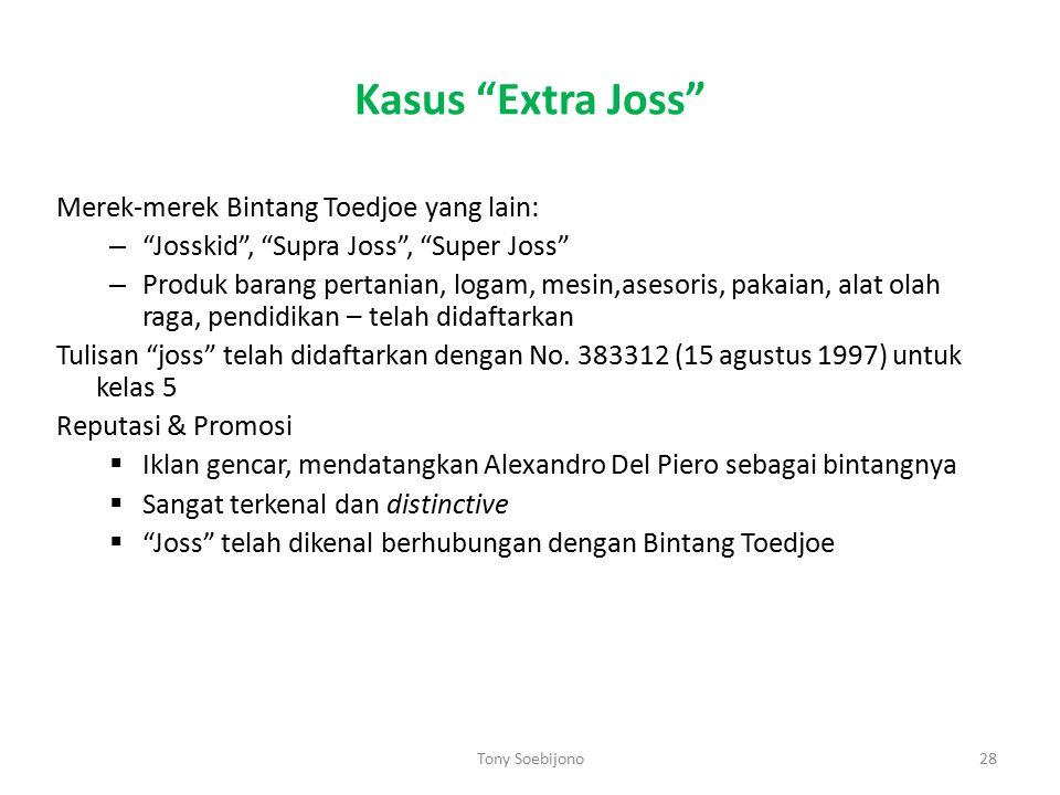 """Kasus """"Extra Joss"""" Merek-merek Bintang Toedjoe yang lain: – """"Josskid"""", """"Supra Joss"""", """"Super Joss"""" – Produk barang pertanian, logam, mesin,asesoris, pa"""