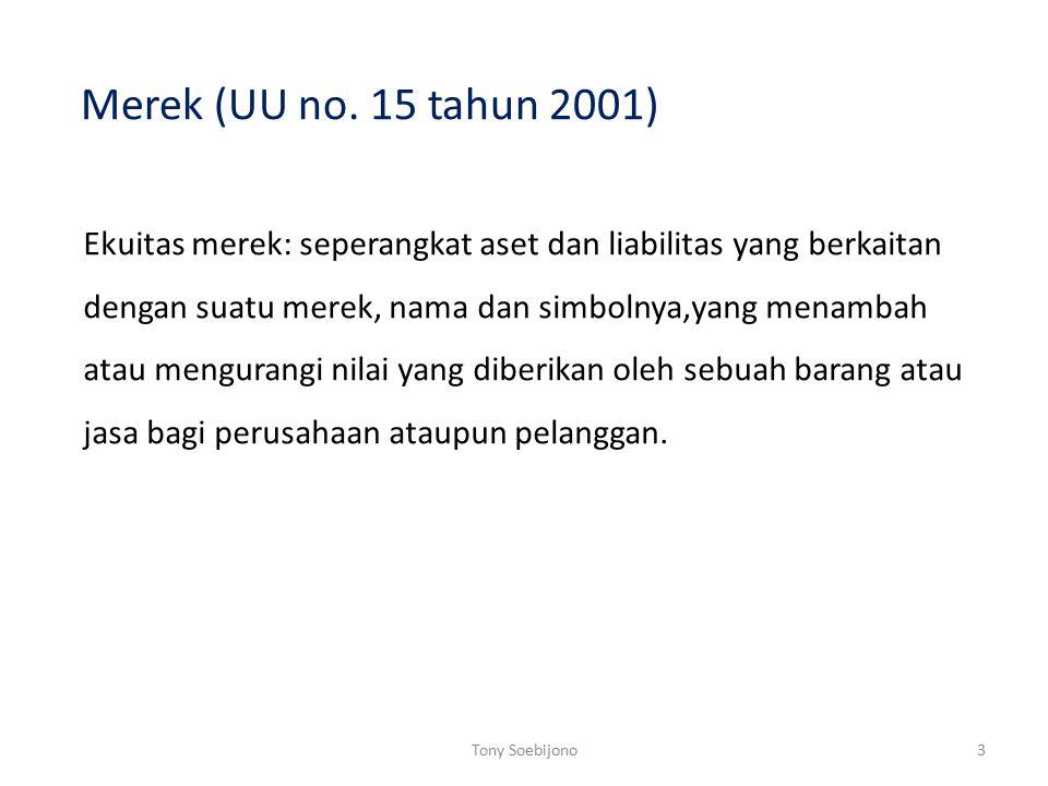 Merek (UU no. 15 tahun 2001) Ekuitas merek: seperangkat aset dan liabilitas yang berkaitan dengan suatu merek, nama dan simbolnya,yang menambah atau m