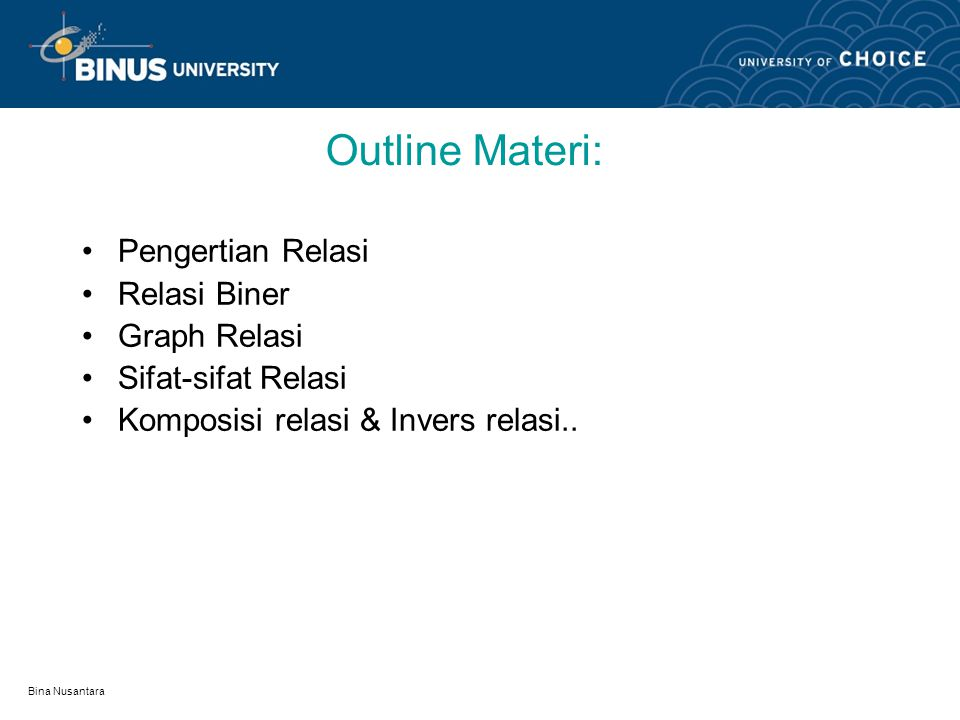 Bina Nusantara Learning Outcomes Mahasiswa dapat menjelaskan tentang relasi, sifat relasi, komposisi relasi dan invers relasi serta contoh tentang pen