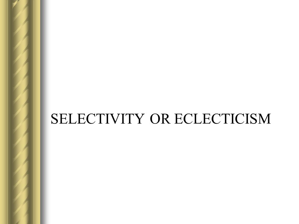 SELECTIVITY OR ECLECTICISM