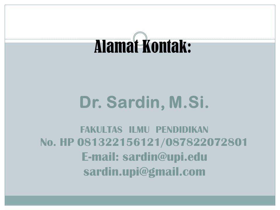 Dr. Sardin, M.Si. FAKULTAS ILMU PENDIDIKAN No. HP 081322156121/087822072801 E-mail: sardin@upi.edu sardin.upi@gmail.com Alamat Kontak: