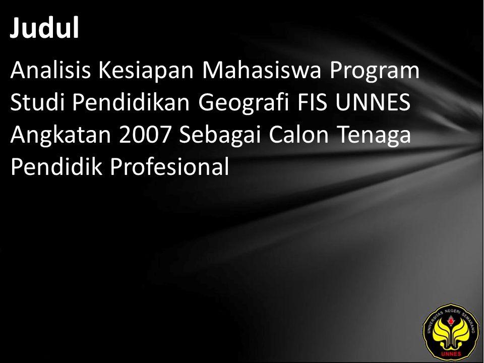 Judul Analisis Kesiapan Mahasiswa Program Studi Pendidikan Geografi FIS UNNES Angkatan 2007 Sebagai Calon Tenaga Pendidik Profesional