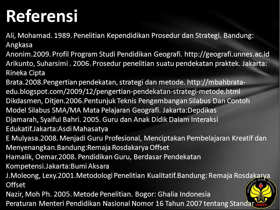 Referensi Ali, Mohamad. 1989. Penelitian Kependidikan Prosedur dan Strategi. Bandung: Angkasa Anonim.2009. Profil Program Studi Pendidikan Geografi. h