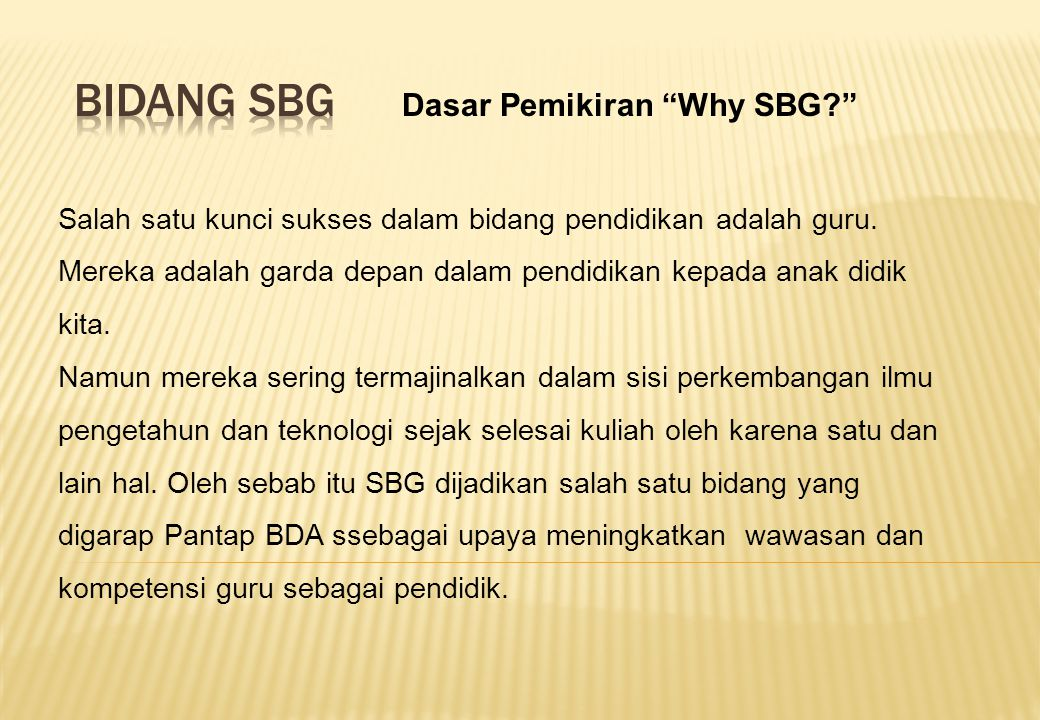 Dasar Pemikiran Why SBG? Salah satu kunci sukses dalam bidang pendidikan adalah guru.