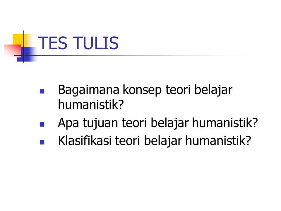 TES TULIS Bagaimana konsep teori belajar humanistik.
