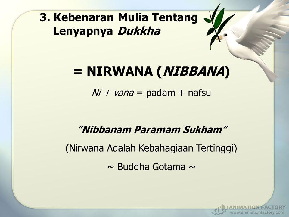 """3. Kebenaran Mulia Tentang Lenyapnya Dukkha = NIRWANA (NIBBANA) Ni + vana = padam + nafsu """"Nibbanam Paramam Sukham"""" (Nirwana Adalah Kebahagiaan Tertin"""
