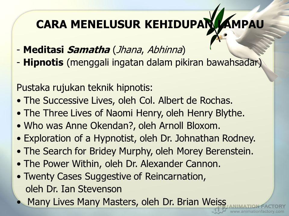 CARA MENELUSUR KEHIDUPAN LAMPAU - Meditasi Samatha (Jhana, Abhinna) - Hipnotis (menggali ingatan dalam pikiran bawahsadar) Pustaka rujukan teknik hipn