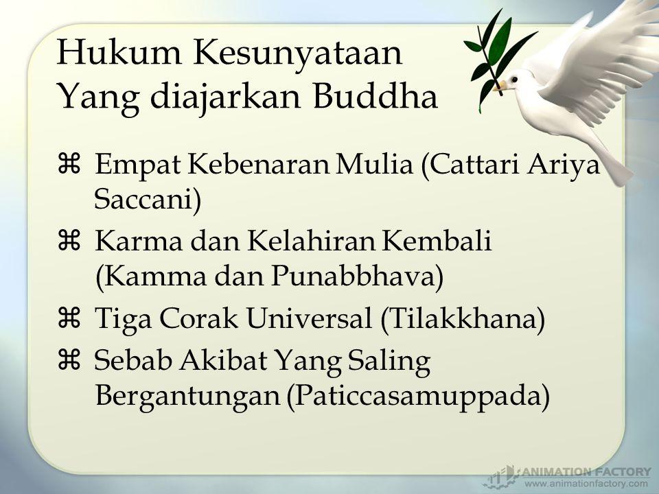Hukum Kesunyataan Yang diajarkan Buddha  Empat Kebenaran Mulia (Cattari Ariya Saccani)  Karma dan Kelahiran Kembali (Kamma dan Punabbhava)  Tiga Co