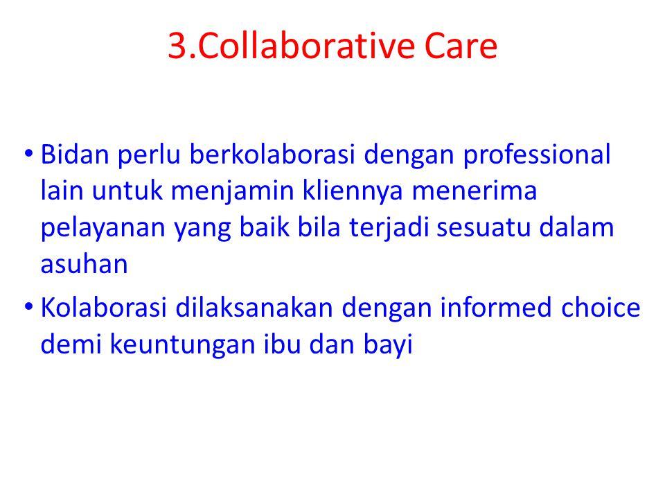 3.Collaborative Care Bidan perlu berkolaborasi dengan professional lain untuk menjamin kliennya menerima pelayanan yang baik bila terjadi sesuatu dala