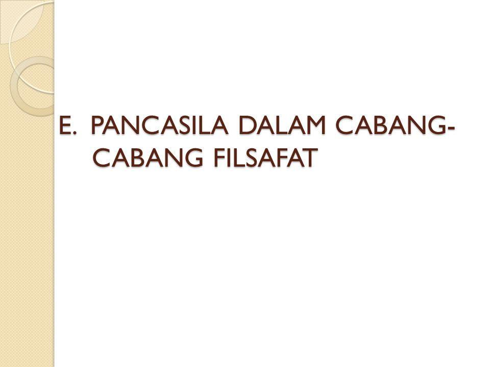 E. PANCASILA DALAM CABANG- CABANG FILSAFAT