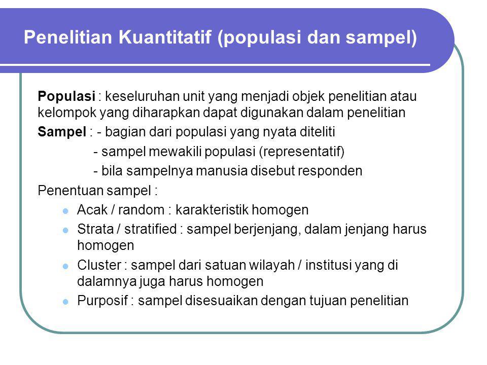 Populasi : keseluruhan unit yang menjadi objek penelitian atau kelompok yang diharapkan dapat digunakan dalam penelitian Sampel : - bagian dari popula