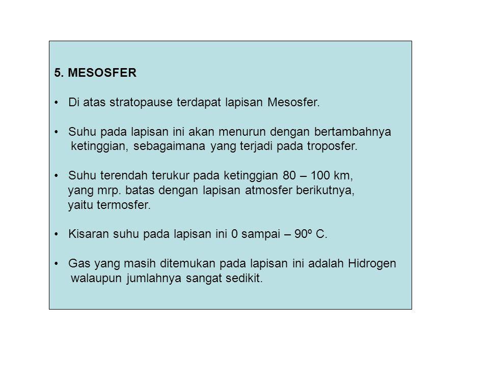 5. MESOSFER Di atas stratopause terdapat lapisan Mesosfer. Suhu pada lapisan ini akan menurun dengan bertambahnya ketinggian, sebagaimana yang terjadi