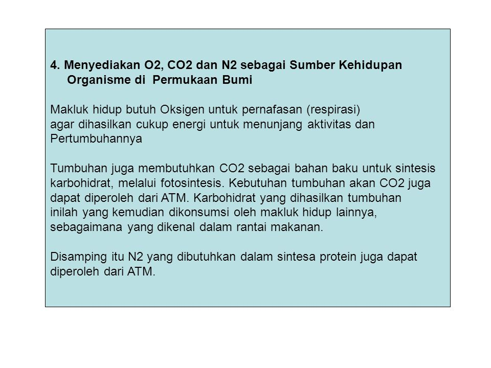 4. Menyediakan O2, CO2 dan N2 sebagai Sumber Kehidupan Organisme di Permukaan Bumi Makluk hidup butuh Oksigen untuk pernafasan (respirasi) agar dihasi