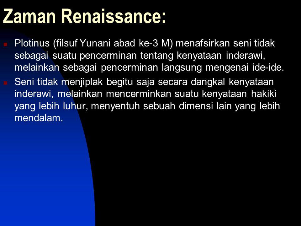 Zaman Renaissance: Plotinus (filsuf Yunani abad ke-3 M) menafsirkan seni tidak sebagai suatu pencerminan tentang kenyataan inderawi, melainkan sebagai