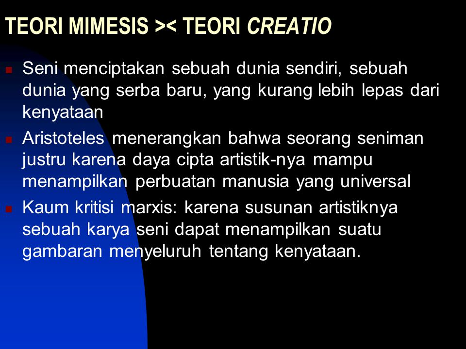 TEORI MIMESIS >< TEORI CREATIO Seni menciptakan sebuah dunia sendiri, sebuah dunia yang serba baru, yang kurang lebih lepas dari kenyataan Aristoteles