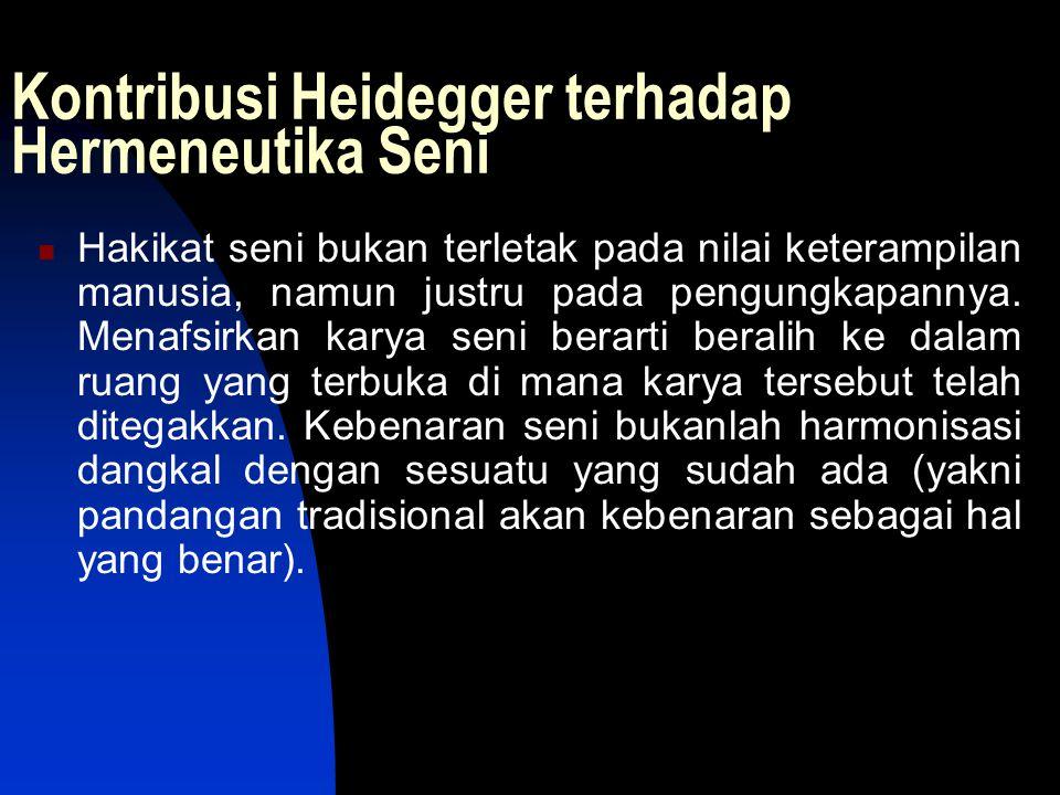 Kontribusi Heidegger terhadap Hermeneutika Seni Hakikat seni bukan terletak pada nilai keterampilan manusia, namun justru pada pengungkapannya. Menafs