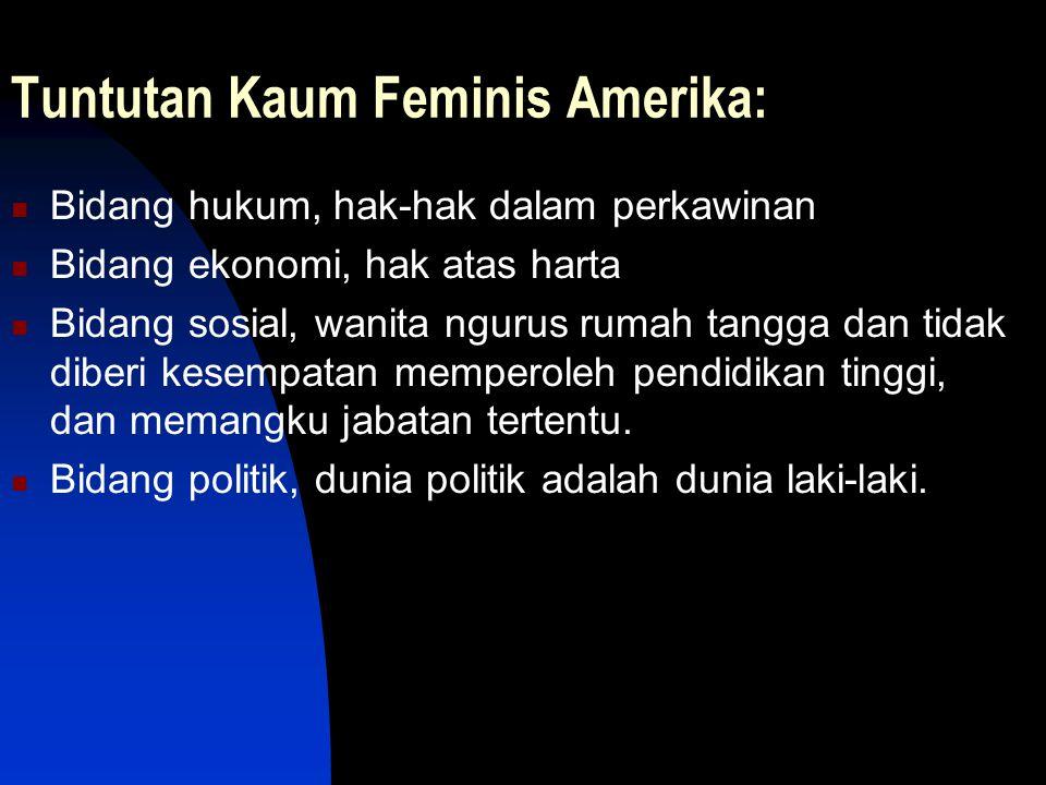 Tuntutan Kaum Feminis Amerika: Bidang hukum, hak-hak dalam perkawinan Bidang ekonomi, hak atas harta Bidang sosial, wanita ngurus rumah tangga dan tid
