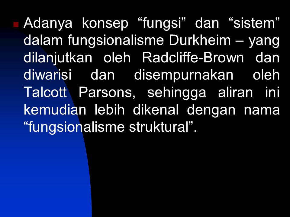 """Adanya konsep """"fungsi"""" dan """"sistem"""" dalam fungsionalisme Durkheim – yang dilanjutkan oleh Radcliffe-Brown dan diwarisi dan disempurnakan oleh Talcott"""