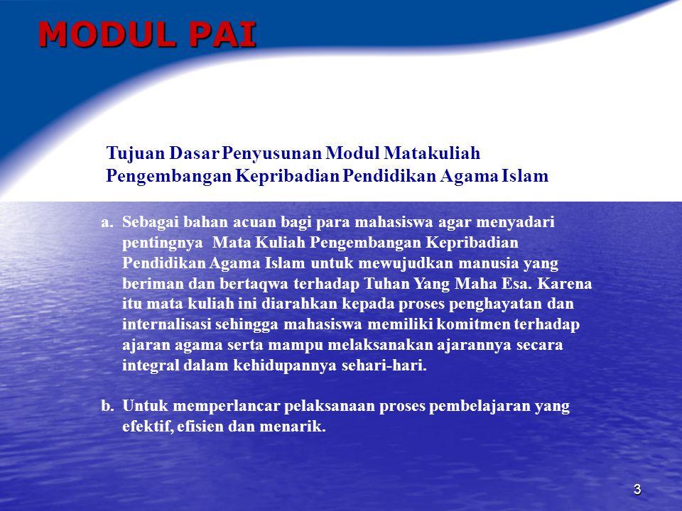 4 MODUL PAI Tujuan Dasar Penyusunan Modul Matakuliah Pengembangan Kepribadian Pendidikan Agama Islam c.