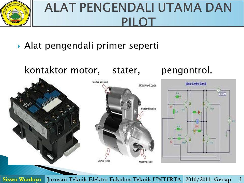  Alat pengendali primer seperti kontaktor motor, stater, pengontrol. ALAT PENGENDALI UTAMA DAN PILOT Siswo WardoyoJurusan Teknik Elektro Fakultas Tek