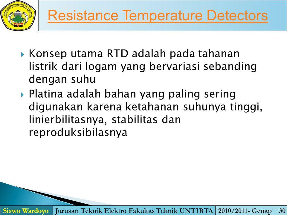  Konsep utama RTD adalah pada tahanan listrik dari logam yang bervariasi sebanding dengan suhu  Platina adalah bahan yang paling sering digunakan ka
