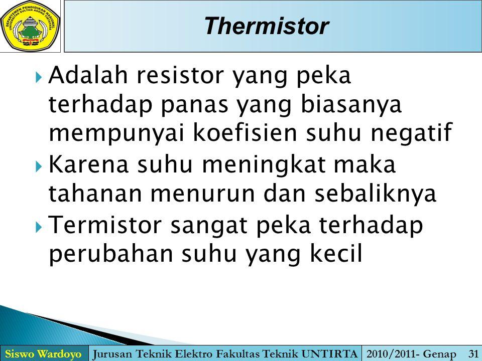  Adalah resistor yang peka terhadap panas yang biasanya mempunyai koefisien suhu negatif  Karena suhu meningkat maka tahanan menurun dan sebaliknya