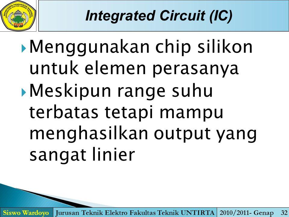  Menggunakan chip silikon untuk elemen perasanya  Meskipun range suhu terbatas tetapi mampu menghasilkan output yang sangat linier Integrated Circui