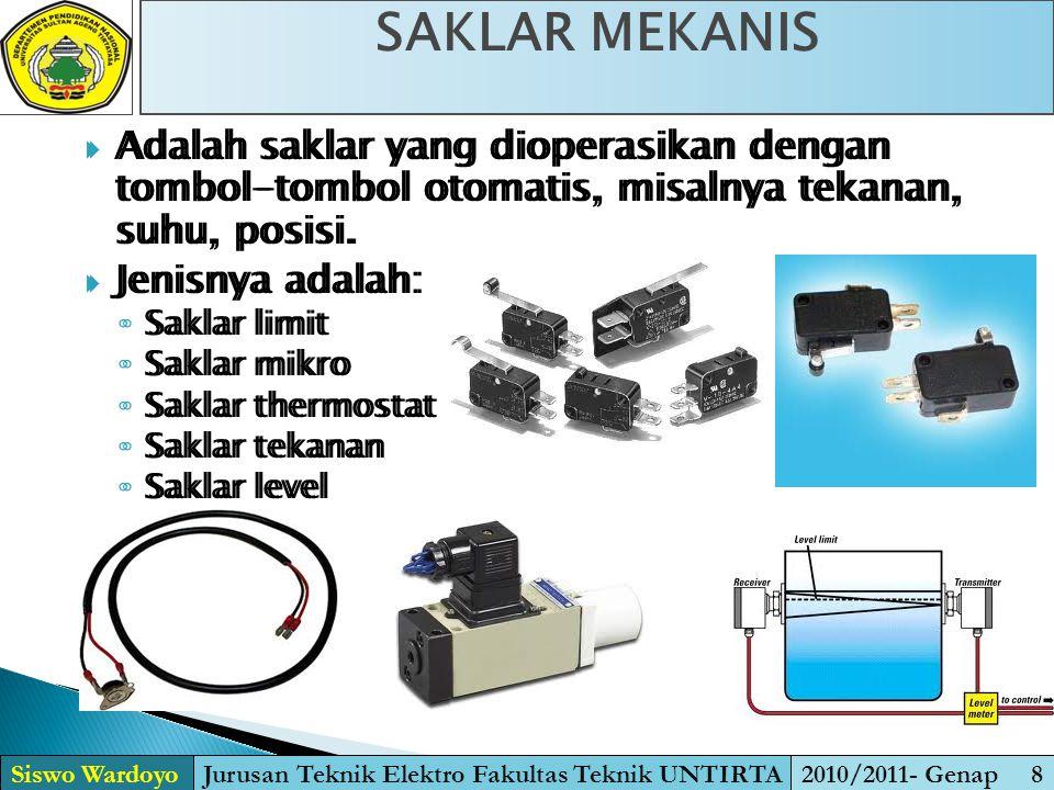  Adalah saklar yang dioperasikan dengan tombol-tombol otomatis, misalnya tekanan, suhu, posisi.  Jenisnya adalah: ◦ Saklar limit ◦ Saklar mikro ◦ Sa
