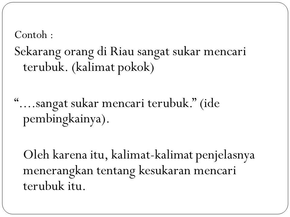 """Contoh : Sekarang orang di Riau sangat sukar mencari terubuk. (kalimat pokok) """"....sangat sukar mencari terubuk."""" (ide pembingkainya). Oleh karena itu"""