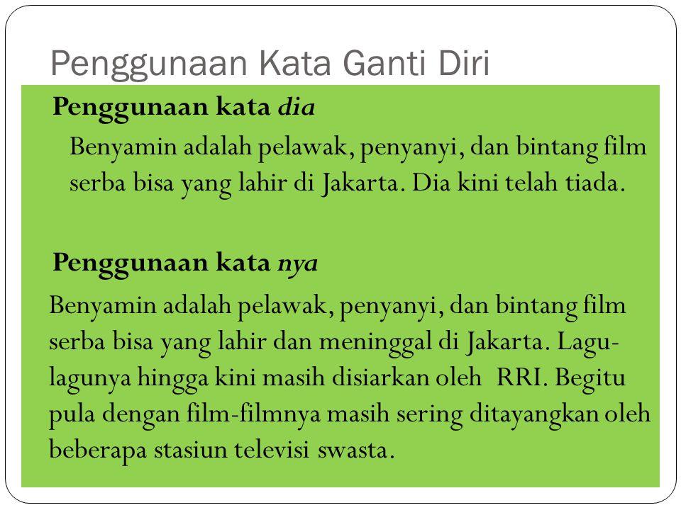 Penggunaan Kata Ganti Diri Penggunaan kata dia Benyamin adalah pelawak, penyanyi, dan bintang film serba bisa yang lahir di Jakarta. Dia kini telah ti