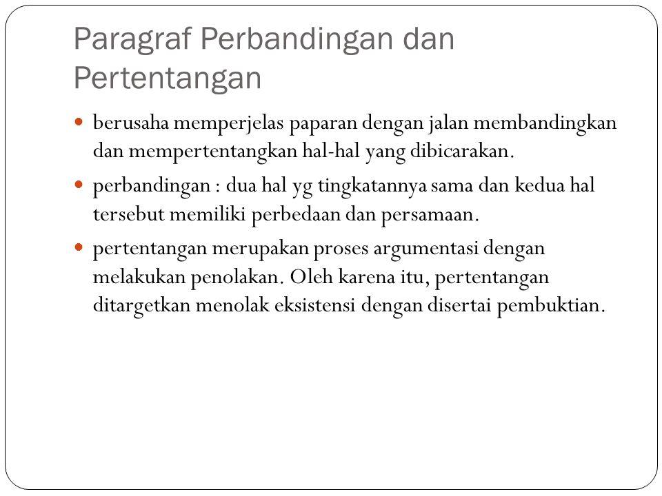 Paragraf Perbandingan dan Pertentangan berusaha memperjelas paparan dengan jalan membandingkan dan mempertentangkan hal-hal yang dibicarakan. perbandi