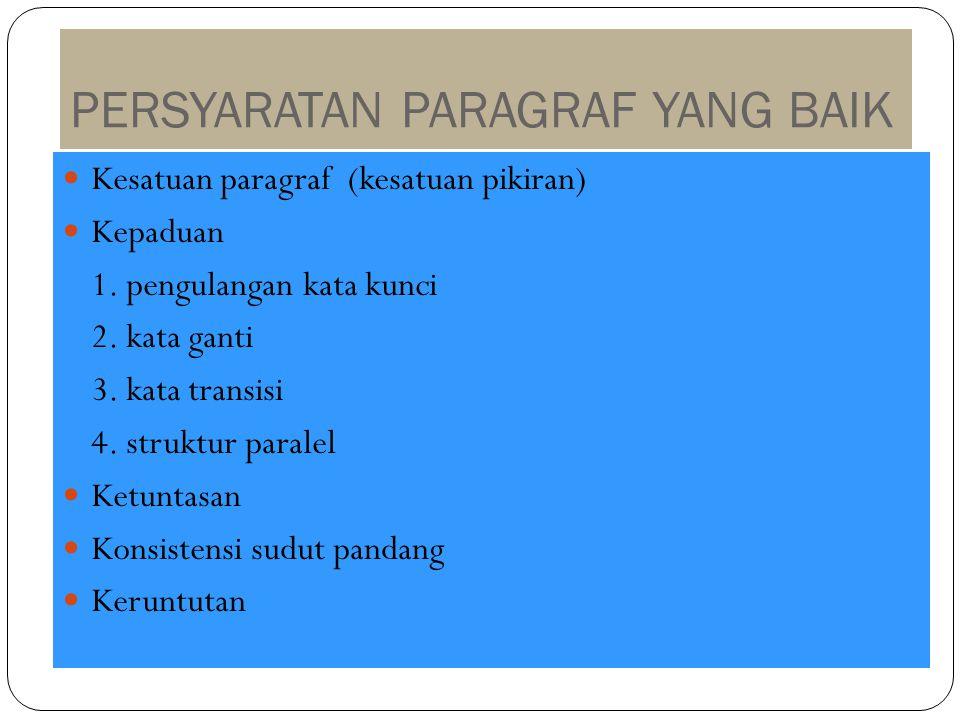 PERSYARATAN PARAGRAF YANG BAIK Kesatuan paragraf (kesatuan pikiran) Kepaduan 1. pengulangan kata kunci 2. kata ganti 3. kata transisi 4. struktur para