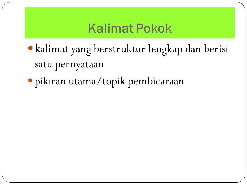 Kalimat Pokok k alimat yang berstruktur lengkap dan berisi satu pernyataan pikiran utama/topik pembicaraan