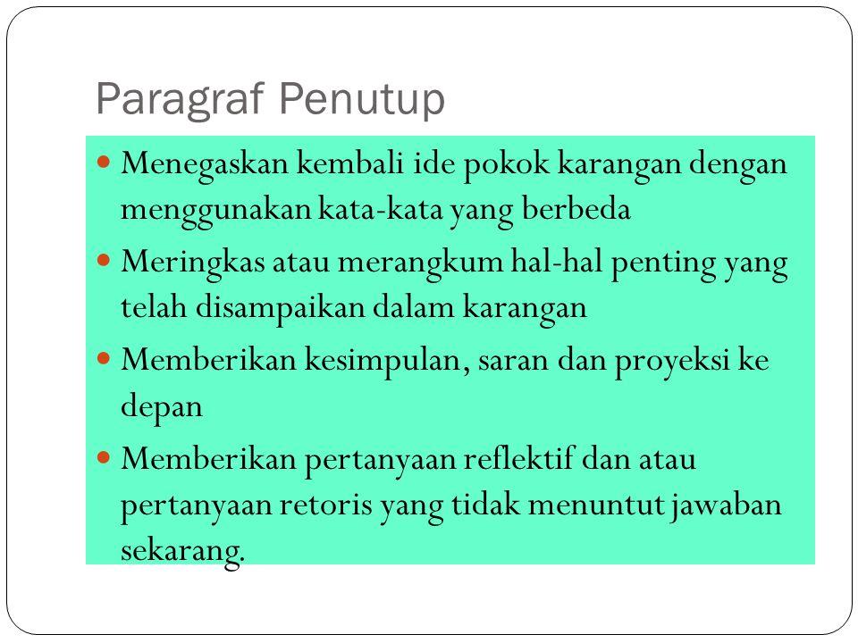 Paragraf Penutup Menegaskan kembali ide pokok karangan dengan menggunakan kata-kata yang berbeda Meringkas atau merangkum hal-hal penting yang telah d