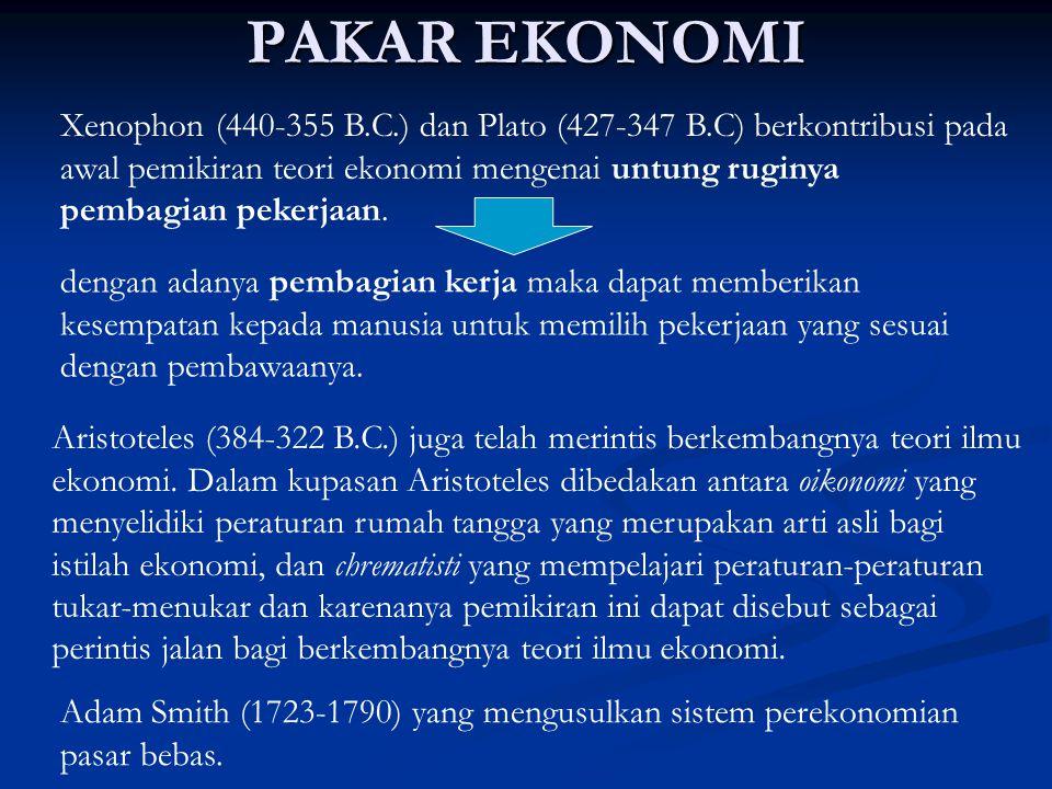PAKAR EKONOMI Xenophon (440-355 B.C.) dan Plato (427-347 B.C) berkontribusi pada awal pemikiran teori ekonomi mengenai untung ruginya pembagian pekerj