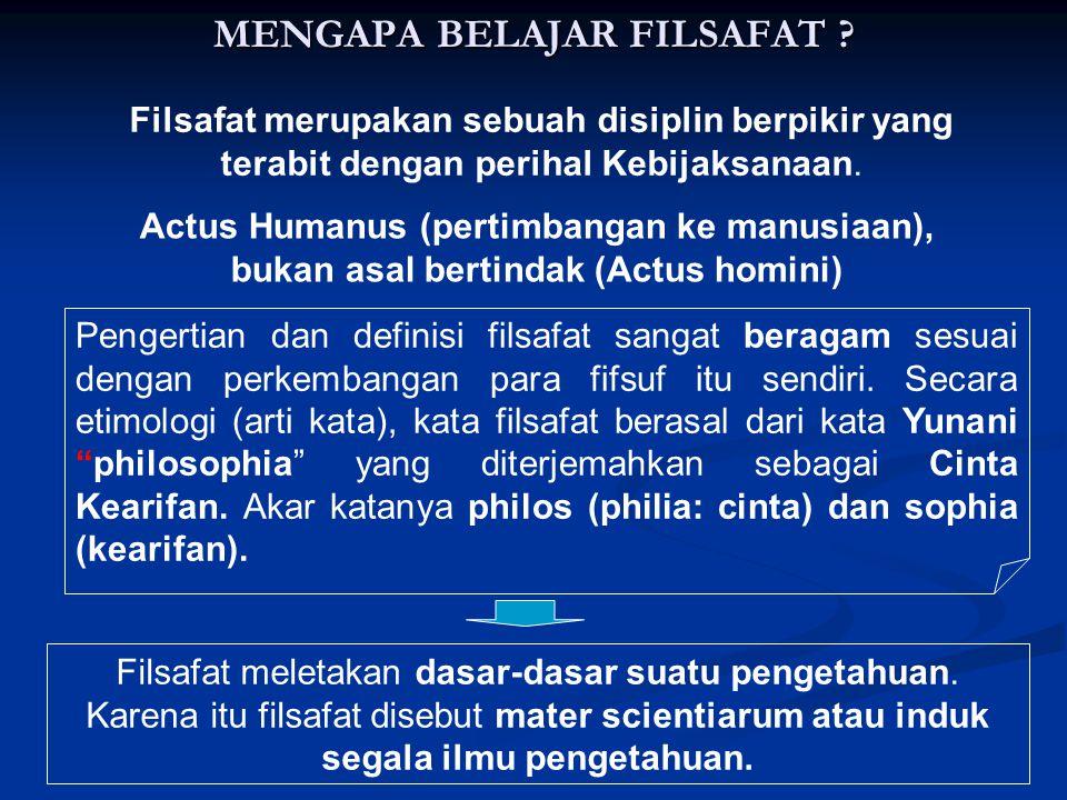 MENGAPA BELAJAR FILSAFAT ? Filsafat merupakan sebuah disiplin berpikir yang terabit dengan perihal Kebijaksanaan. Actus Humanus (pertimbangan ke manus