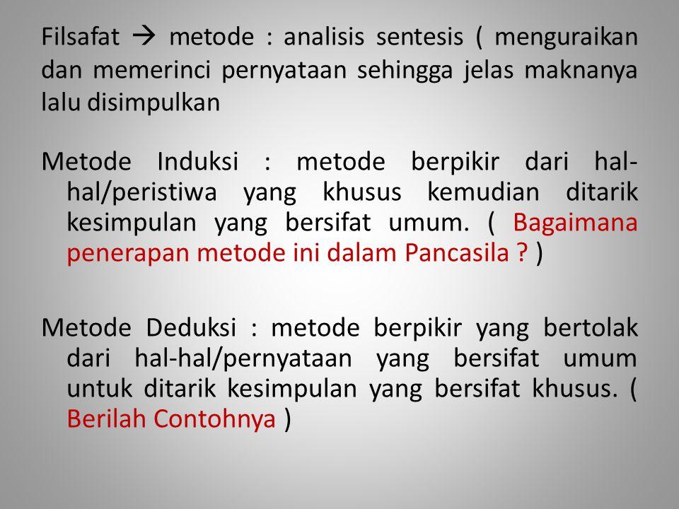 Filsafat  metode : analisis sentesis ( menguraikan dan memerinci pernyataan sehingga jelas maknanya lalu disimpulkan Metode Induksi : metode berpikir
