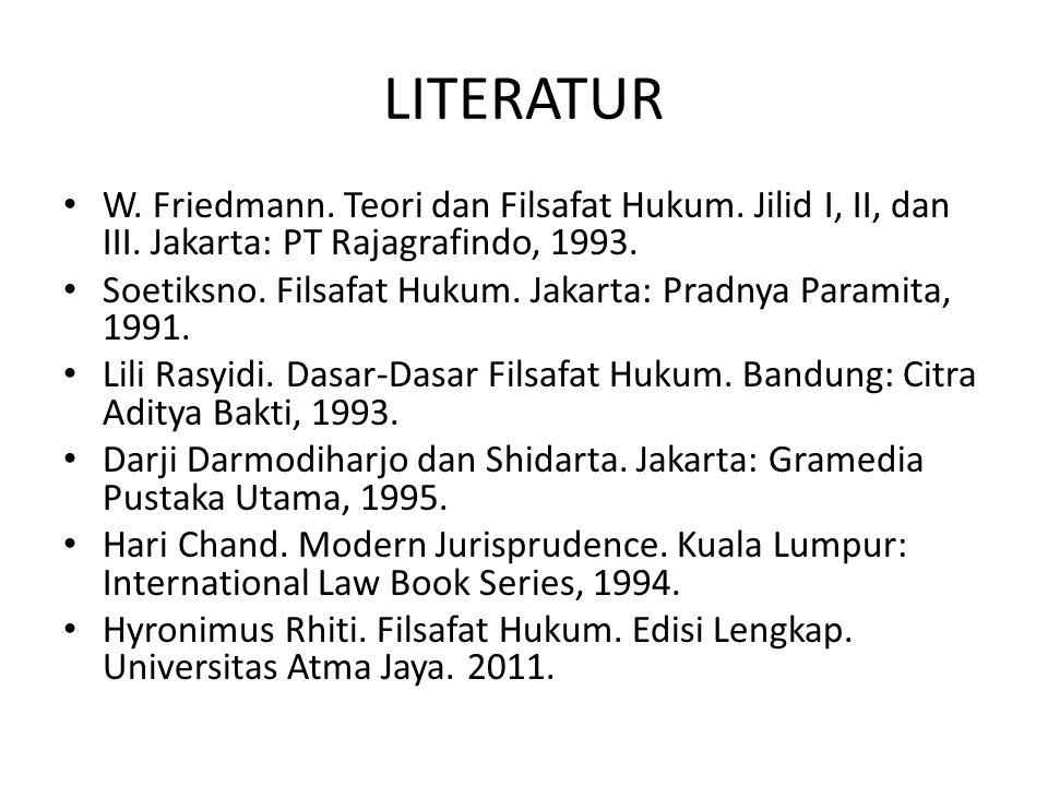 LITERATUR W. Friedmann. Teori dan Filsafat Hukum. Jilid I, II, dan III. Jakarta: PT Rajagrafindo, 1993. Soetiksno. Filsafat Hukum. Jakarta: Pradnya Pa