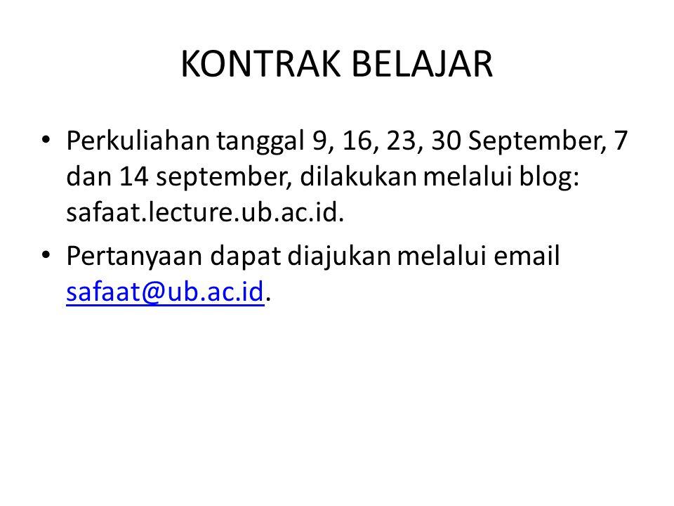KONTRAK BELAJAR Perkuliahan tanggal 9, 16, 23, 30 September, 7 dan 14 september, dilakukan melalui blog: safaat.lecture.ub.ac.id. Pertanyaan dapat dia