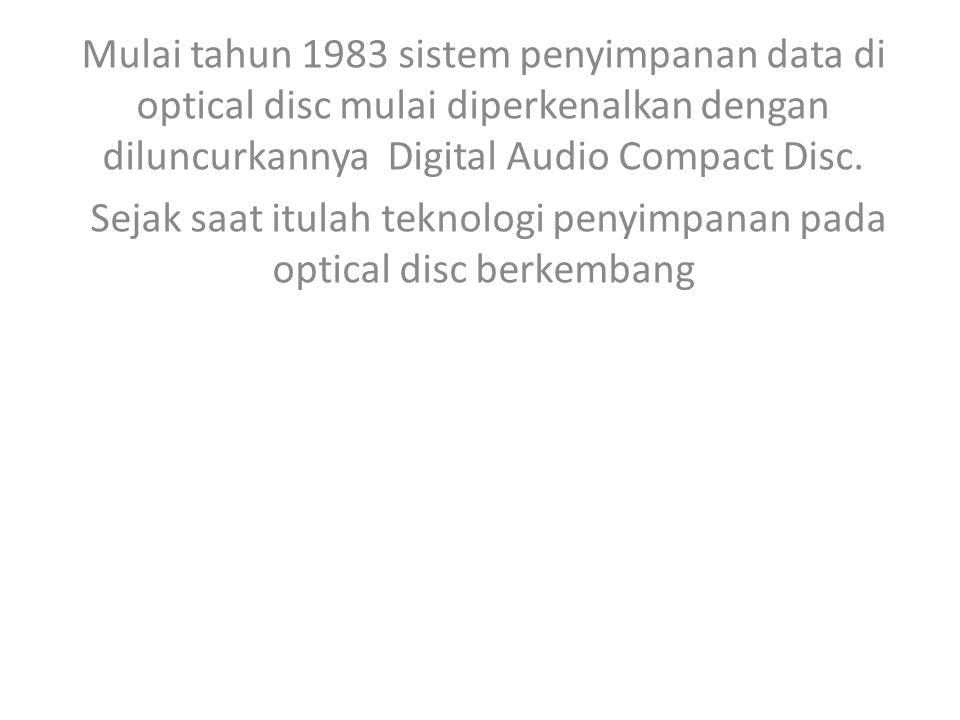 Mulai tahun 1983 sistem penyimpanan data di optical disc mulai diperkenalkan dengan diluncurkannya Digital Audio Compact Disc.