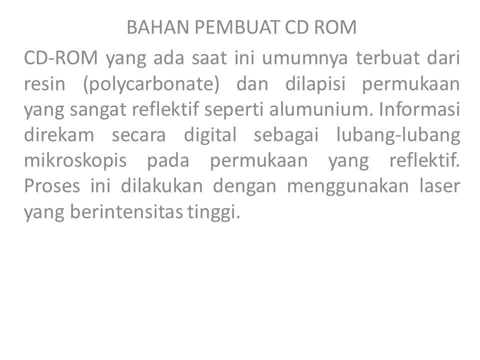 BAHAN PEMBUAT CD ROM CD-ROM yang ada saat ini umumnya terbuat dari resin (polycarbonate) dan dilapisi permukaan yang sangat reflektif seperti alumunium.