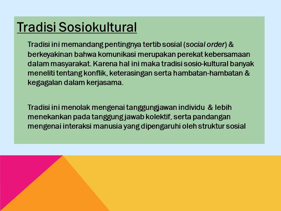 Tradisi Sosiokultural Tradisi ini memandang pentingnya tertib sosial (social order) & berkeyakinan bahwa komunikasi merupakan perekat kebersamaan dalam masyarakat.