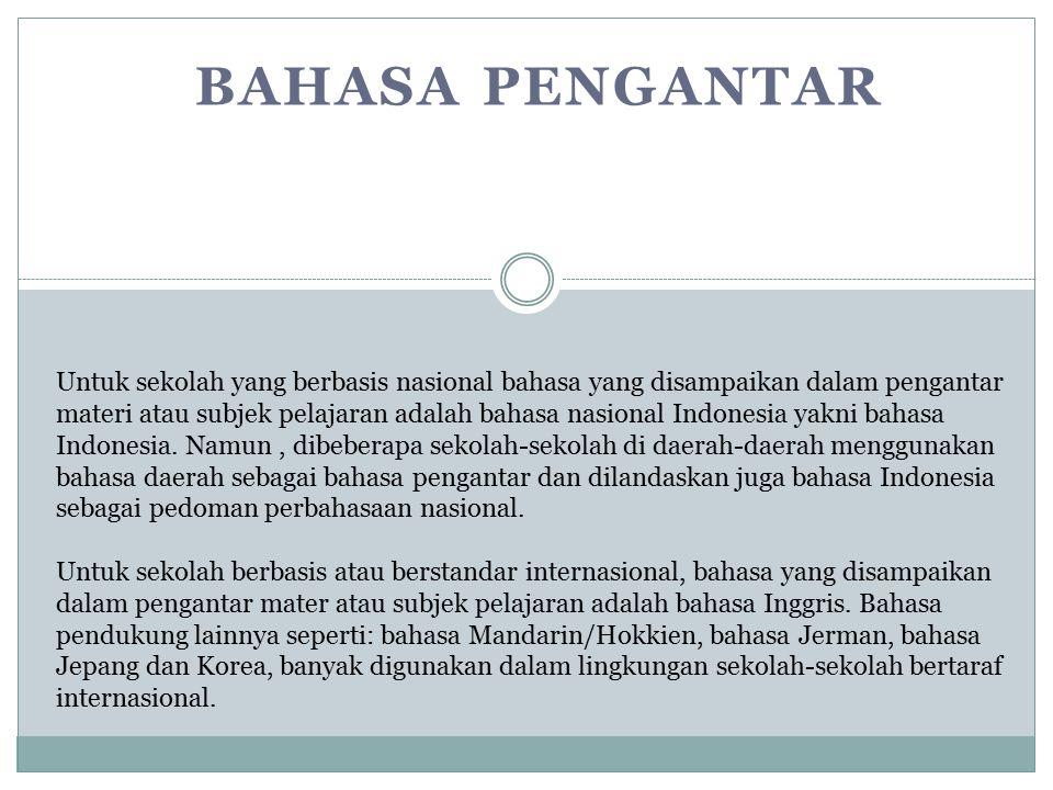 BAHASA PENGANTAR Untuk sekolah yang berbasis nasional bahasa yang disampaikan dalam pengantar materi atau subjek pelajaran adalah bahasa nasional Indonesia yakni bahasa Indonesia.