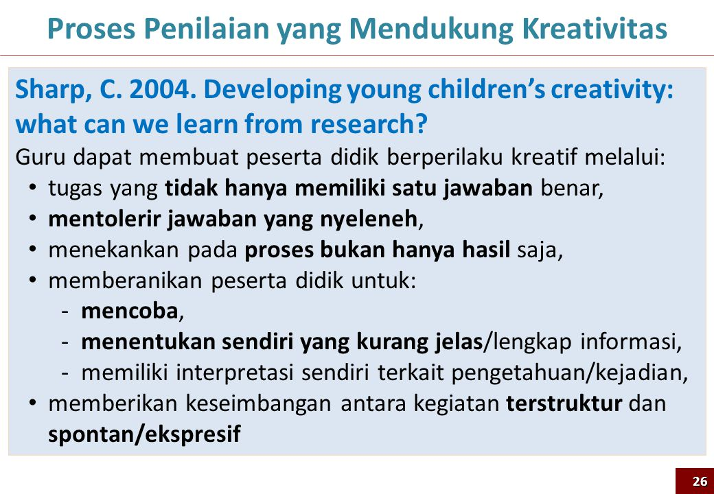 Proses Penilaian yang Mendukung Kreativitas Sharp, C. 2004. Developing young children's creativity: what can we learn from research? Guru dapat membua