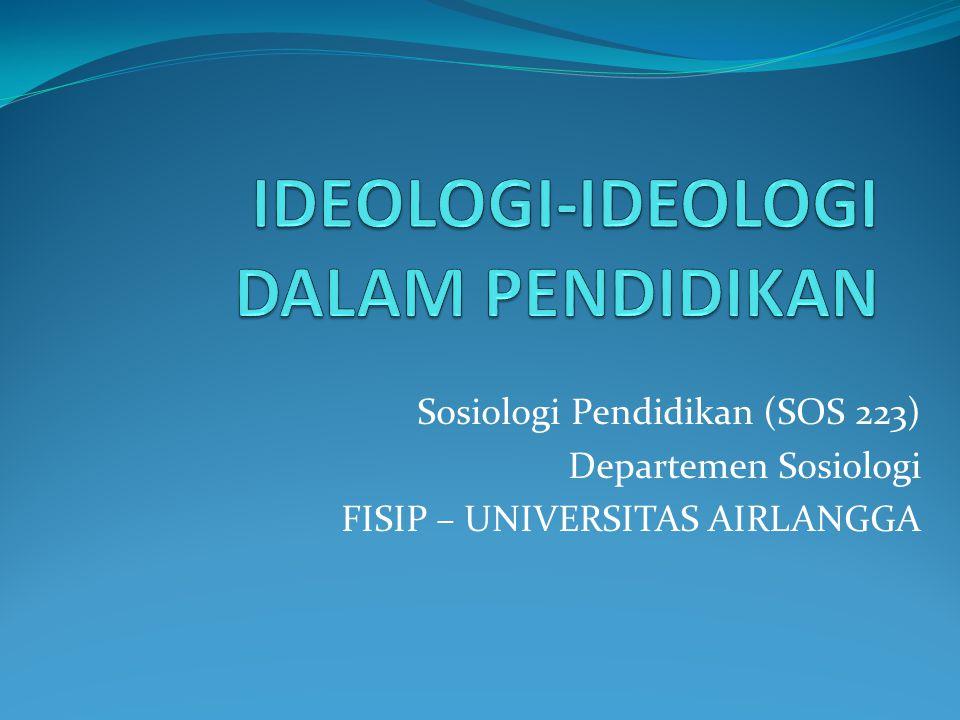 Sosiologi Pendidikan (SOS 223) Departemen Sosiologi FISIP – UNIVERSITAS AIRLANGGA