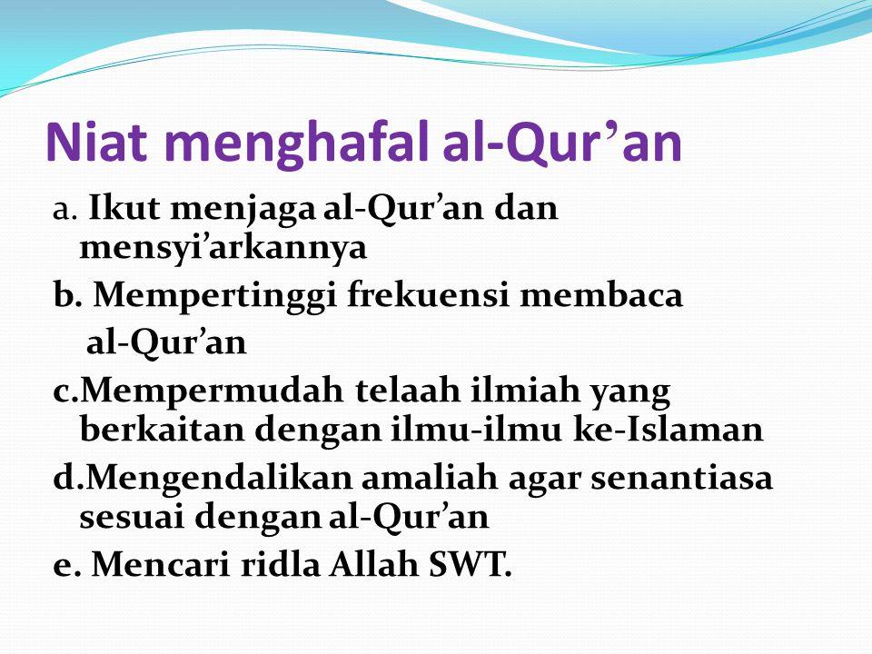 Niat menghafal al-Qur ' an a.Ikut menjaga al-Qur'an dan mensyi'arkannya b.