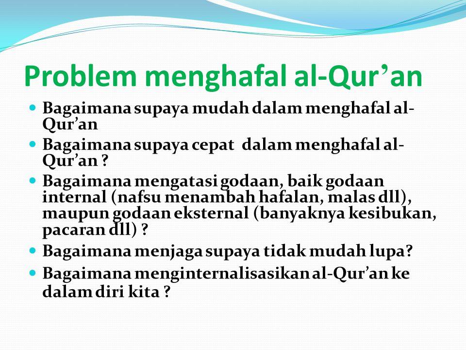 Problem menghafal al-Qur ' an Bagaimana supaya mudah dalam menghafal al- Qur'an Bagaimana supaya cepat dalam menghafal al- Qur'an .