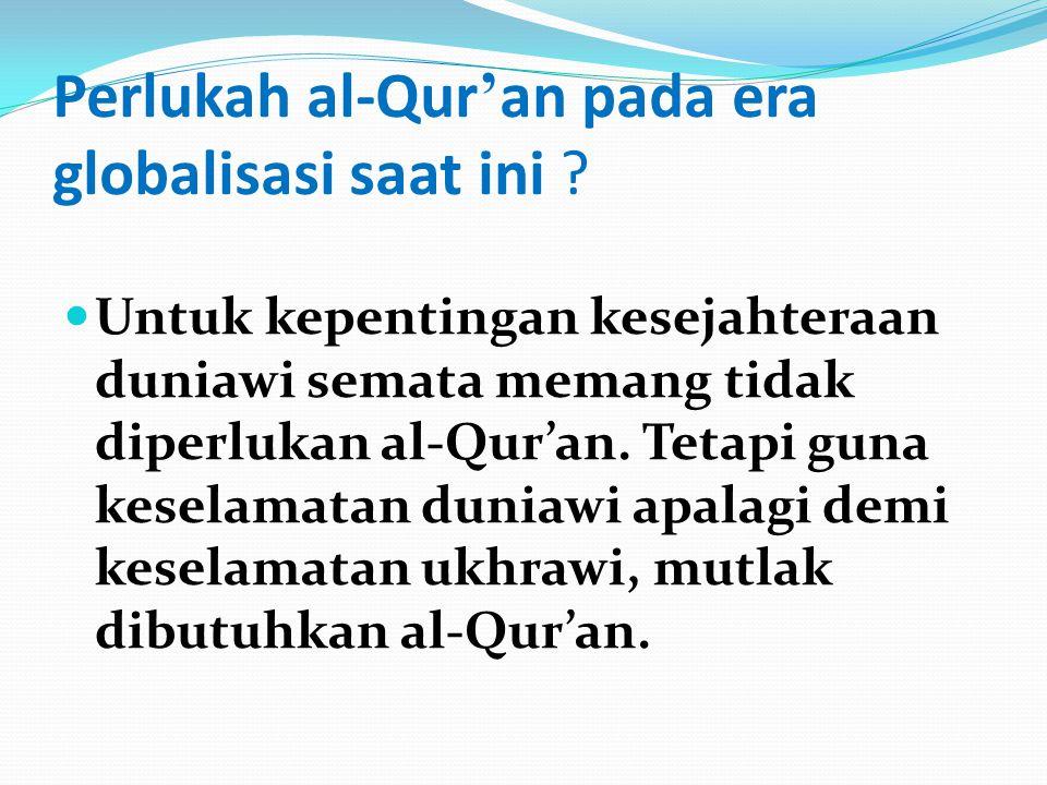 Perlukah al-Qur ' an pada era globalisasi saat ini .