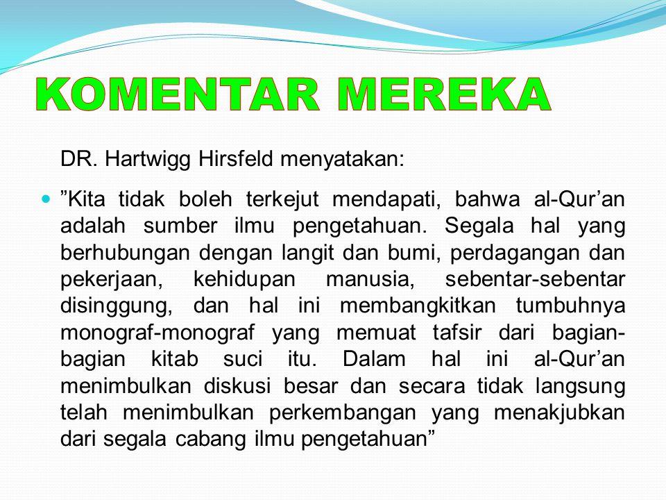 """DR. Hartwigg Hirsfeld menyatakan: """"Kita tidak boleh terkejut mendapati, bahwa al-Qur'an adalah sumber ilmu pengetahuan. Segala hal yang berhubungan de"""