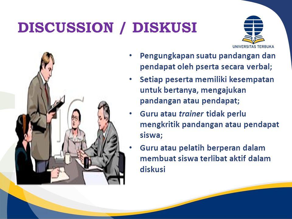 DISCUSSION / DISKUSI Pengungkapan suatu pandangan dan pendapat oleh pserta secara verbal; Setiap peserta memiliki kesempatan untuk bertanya, mengajuka